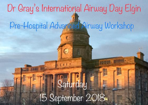 Dr Gray's International Airway Day Elgin 2018 - Pre-Hospital Advanved Airway Workshop
